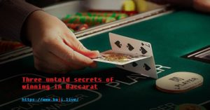 Three untold secrets of winning in Baccarat